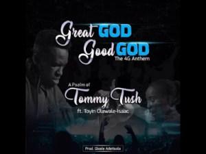 Tommy Tush – Great God Good God Ft Toyin Olawale-Isaac